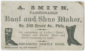 ">An advertisement for a Philadelphia Boot and Shoemaker is shown here, from 1875. The advertisement reads: ""A. Smith, fashionable boot and shoe maker, No. 348 Girard Av., Phila."