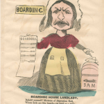 """a cartoon of a grotesque woman in a cap and apron holding a paper listing boarding fees. Text reads: """"Boarding House Landlady. Behold Yourself! Mistress of Starvation Hall! whose beds are like boards and hard as a wall, you who stint your poor boarders of what's on the table and make your bill long as ever you are able."""""""